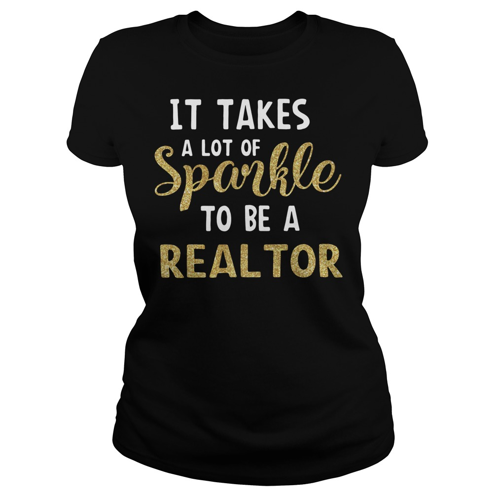 It takes a lot of sparkle to be a realtor Ladies Tee