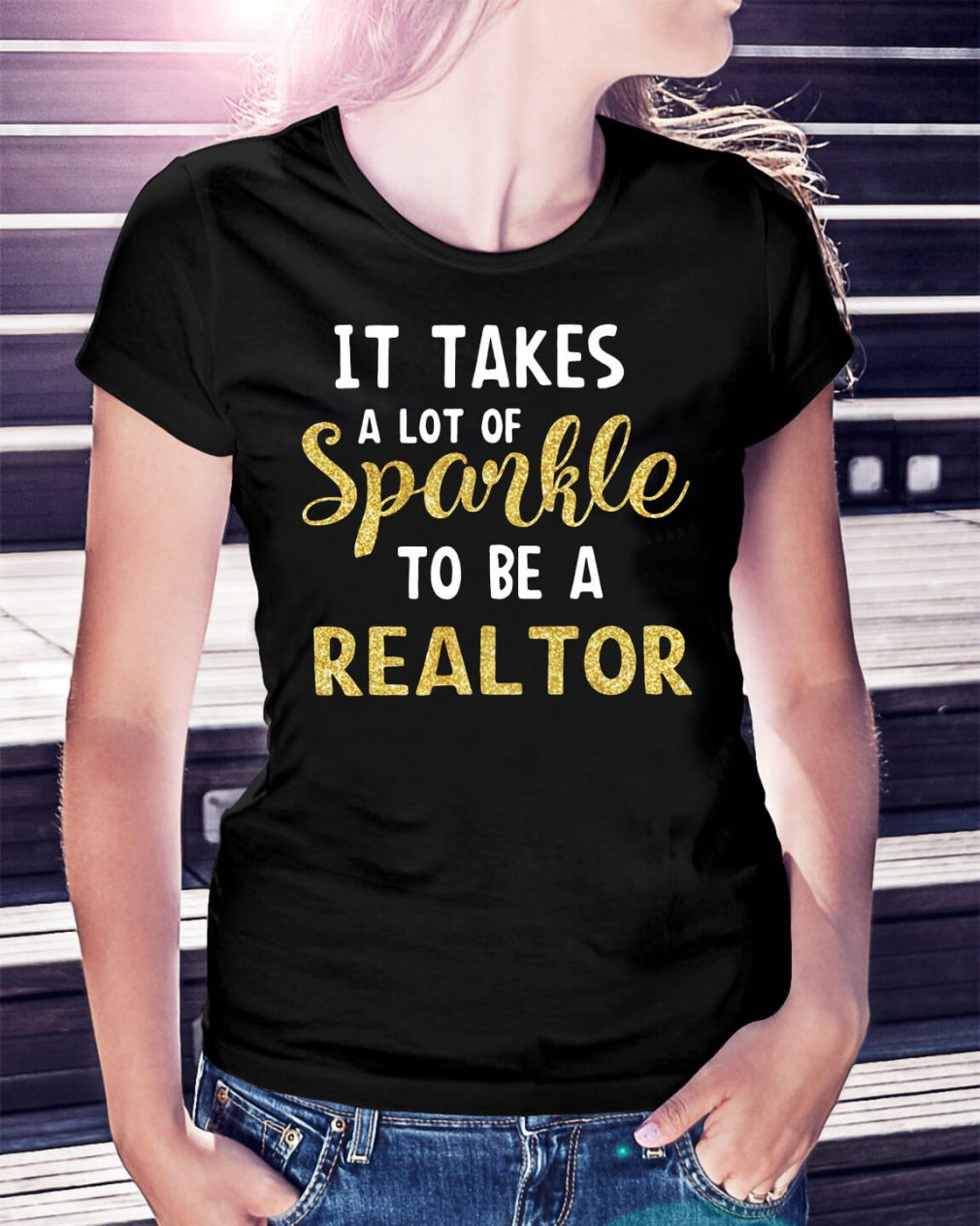 It takes a lot of sparkle to be a realtor shirt