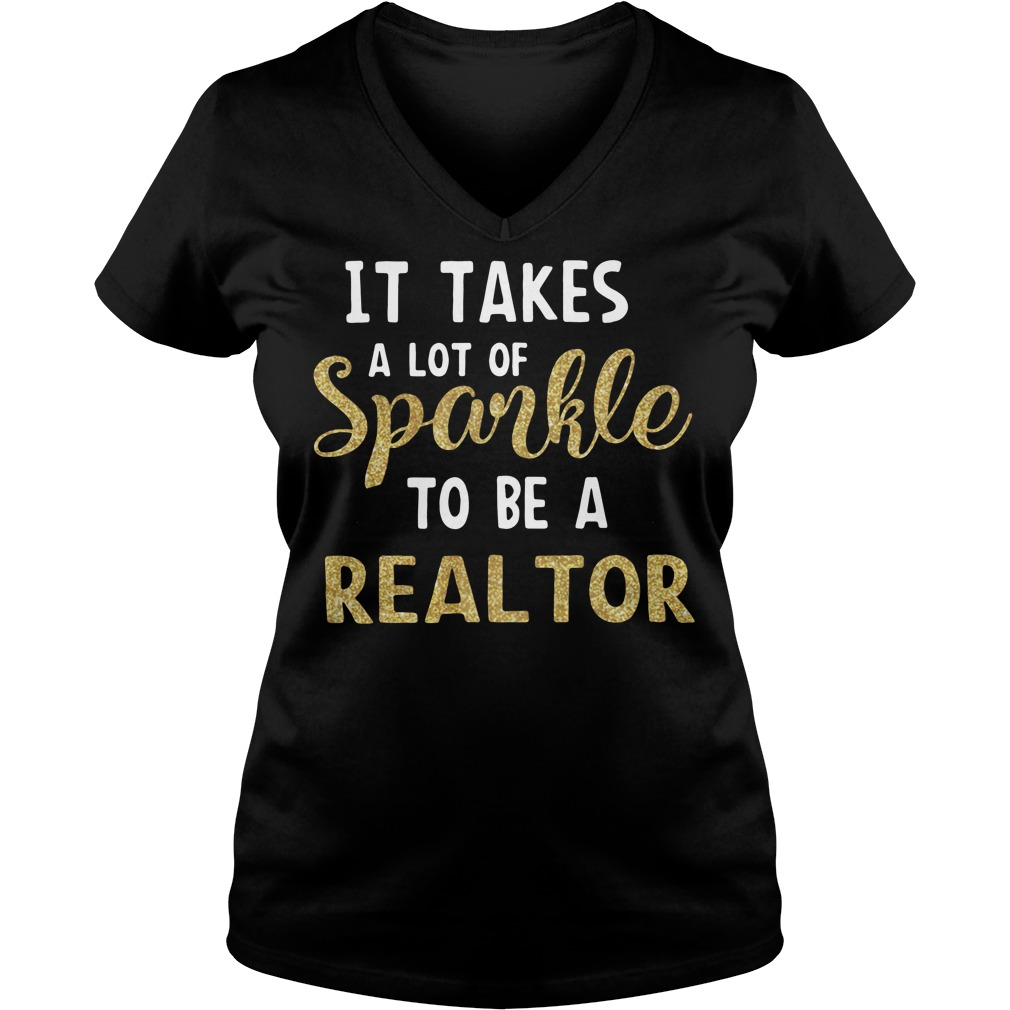 It takes a lot of sparkle to be a realtor V-neck T-shirt