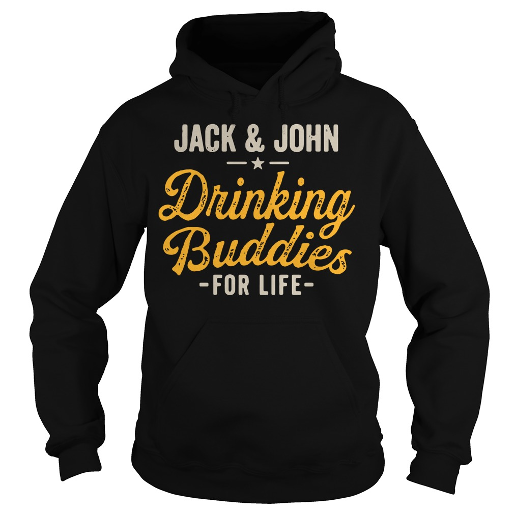 Jack and John drinking Buddies for life Hoodie