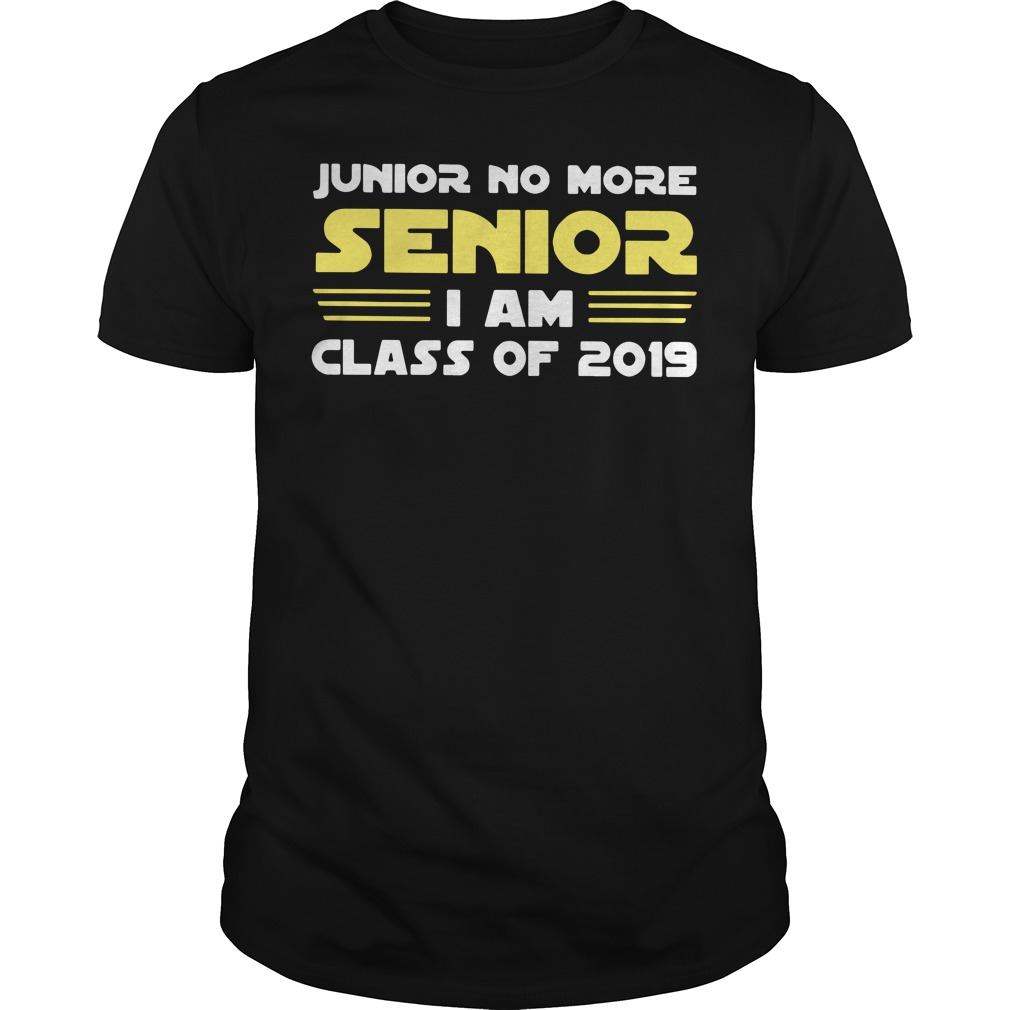 Junior no more senior I am class of 2019 Guys Shirt