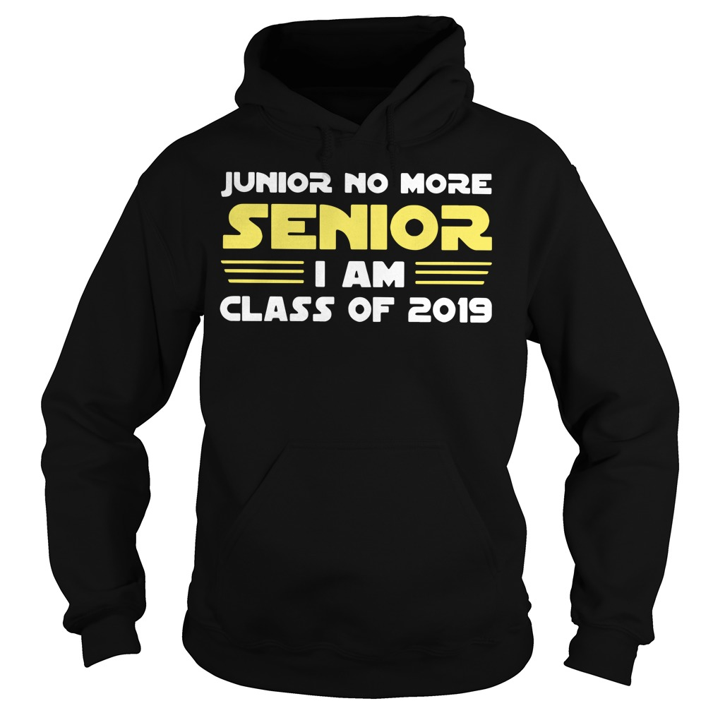 Junior no more senior I am class of 2019 Hoodie