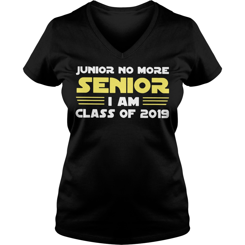 Junior no more senior I am class of 2019 V-neck T-shirt