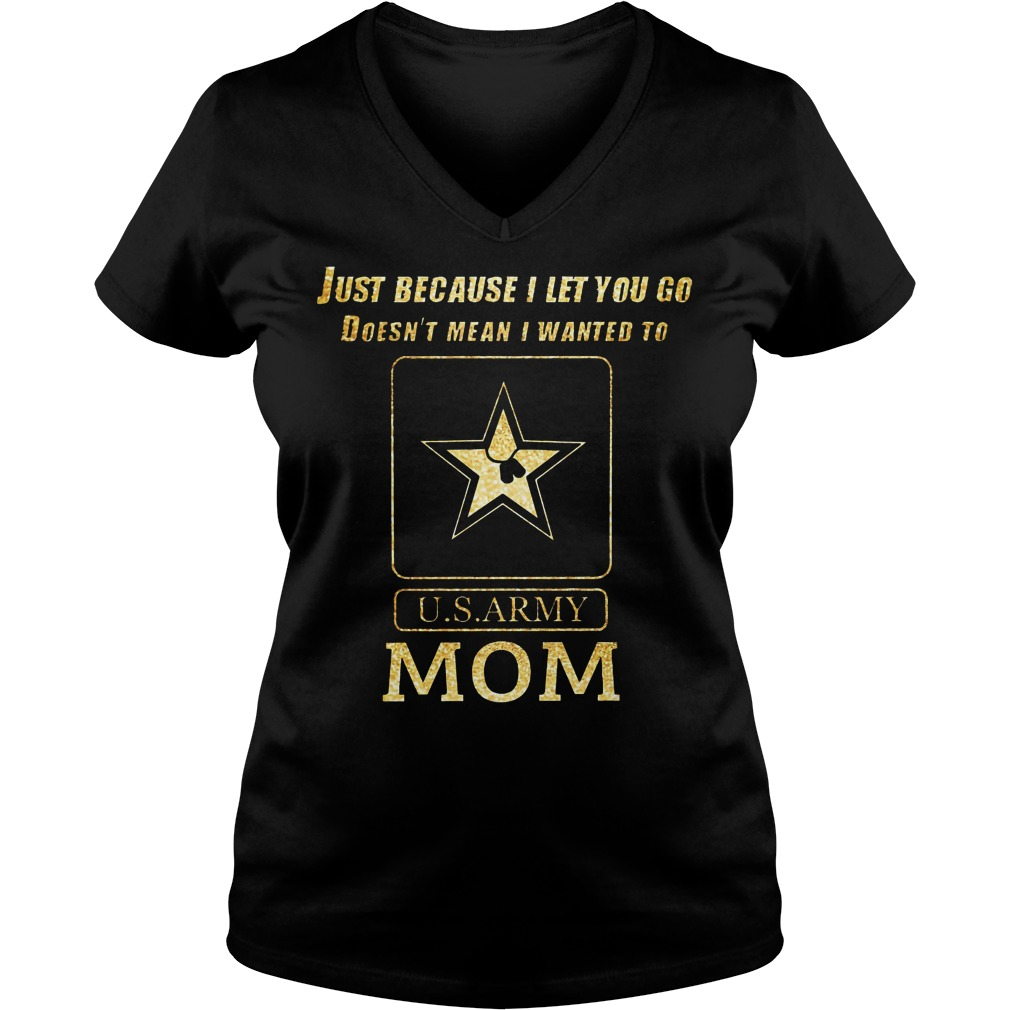 Just because I let you go doesn't mean I wanted to U.S ARMY mom V-neck T-shirt