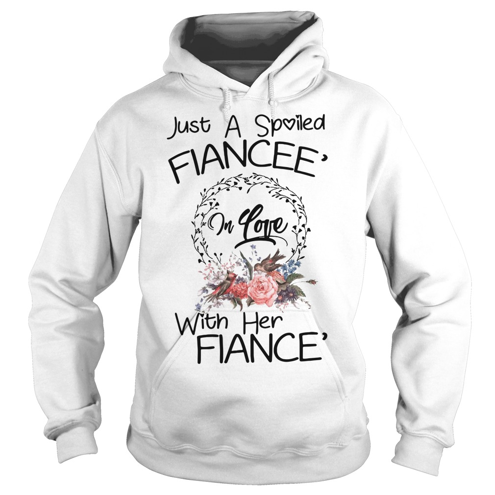 Just a spoiled Fiancee' in love with her Fiance' Hoodie