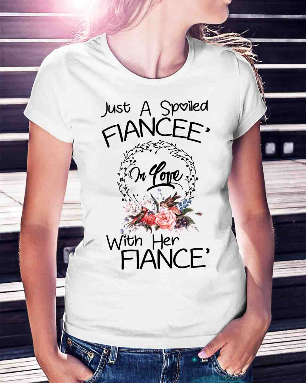 Just a spoiled Fiancee' in love with her Fiance' shirt