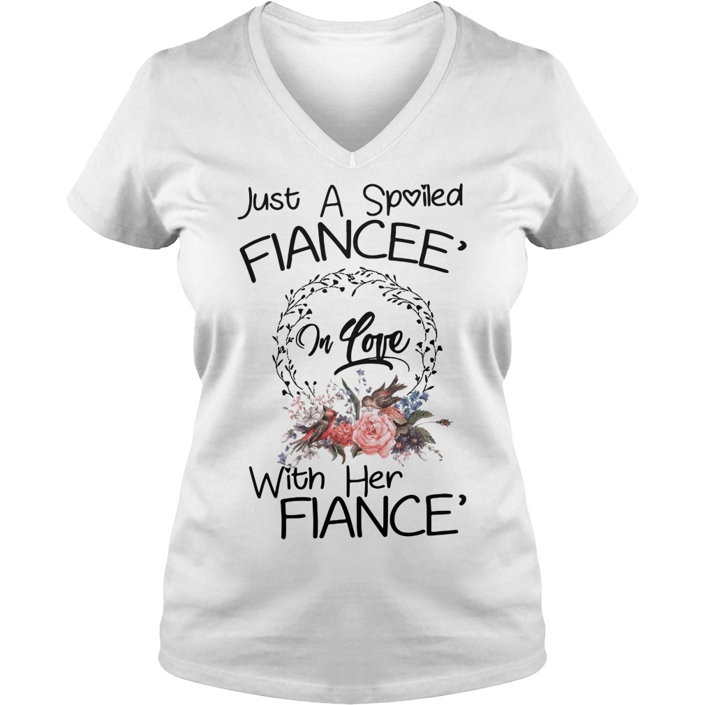 Just a spoiled Fiancee' in love with her Fiance' V-neck T-shirt