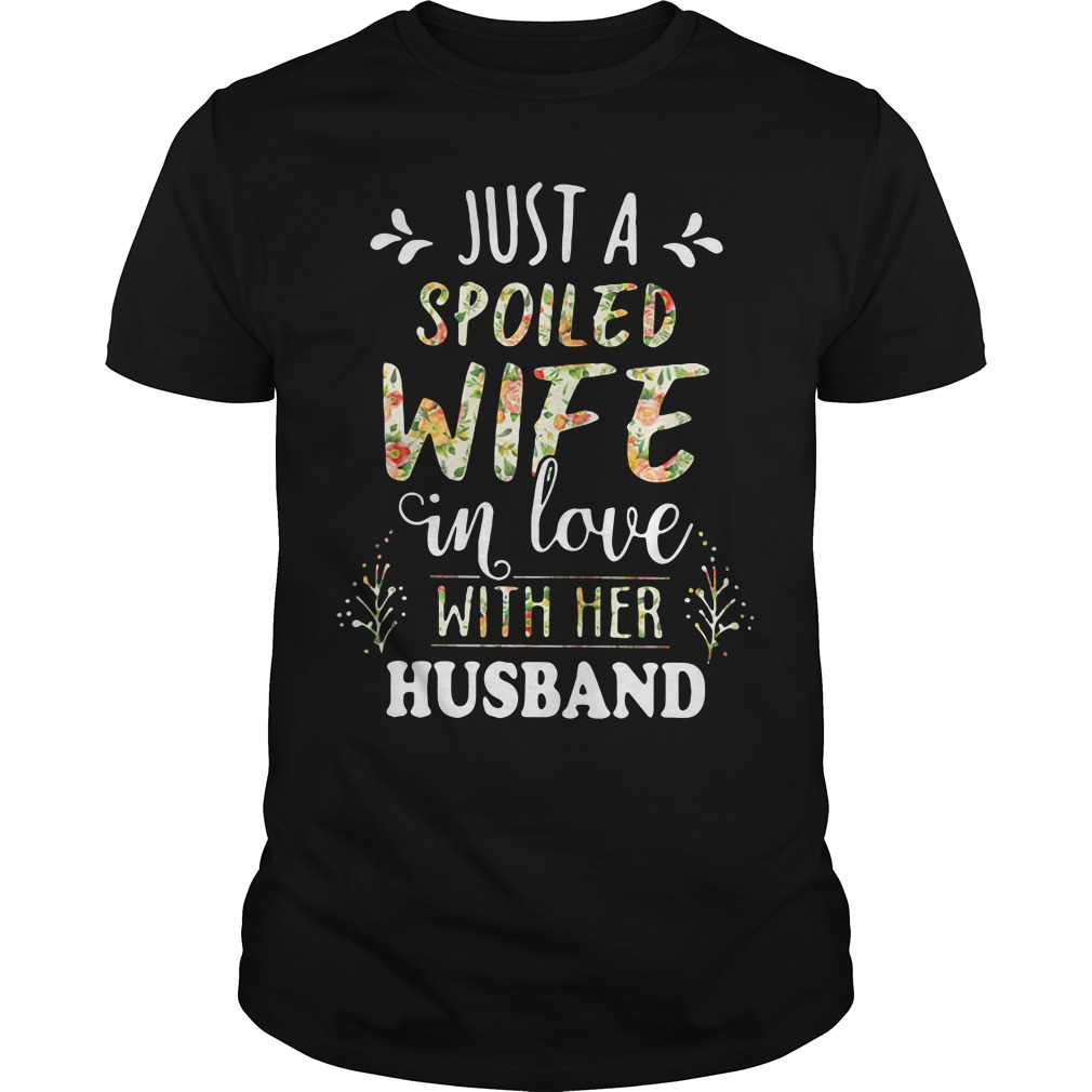 Just a spoiled wife in love with her husband Guys Shirt