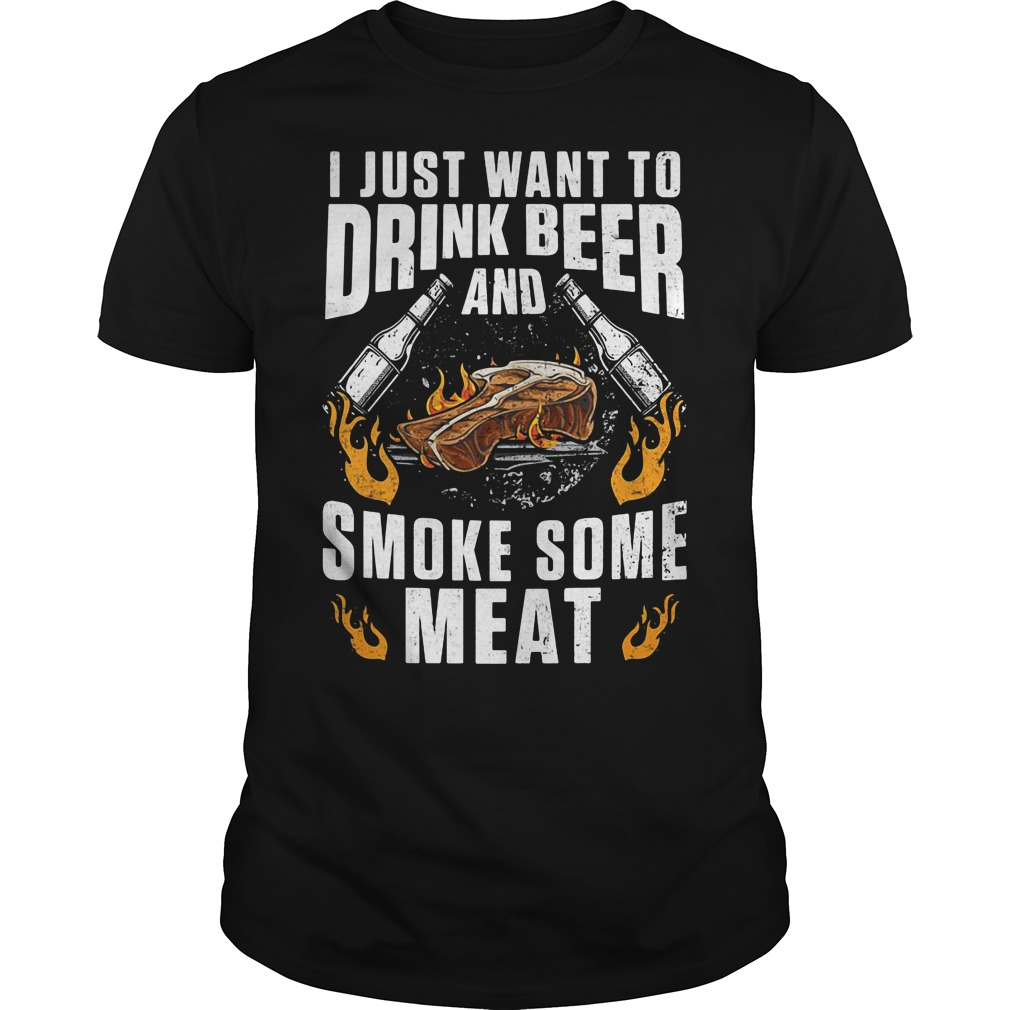 I just want to drink beer and smoke some meat Guys Shirt