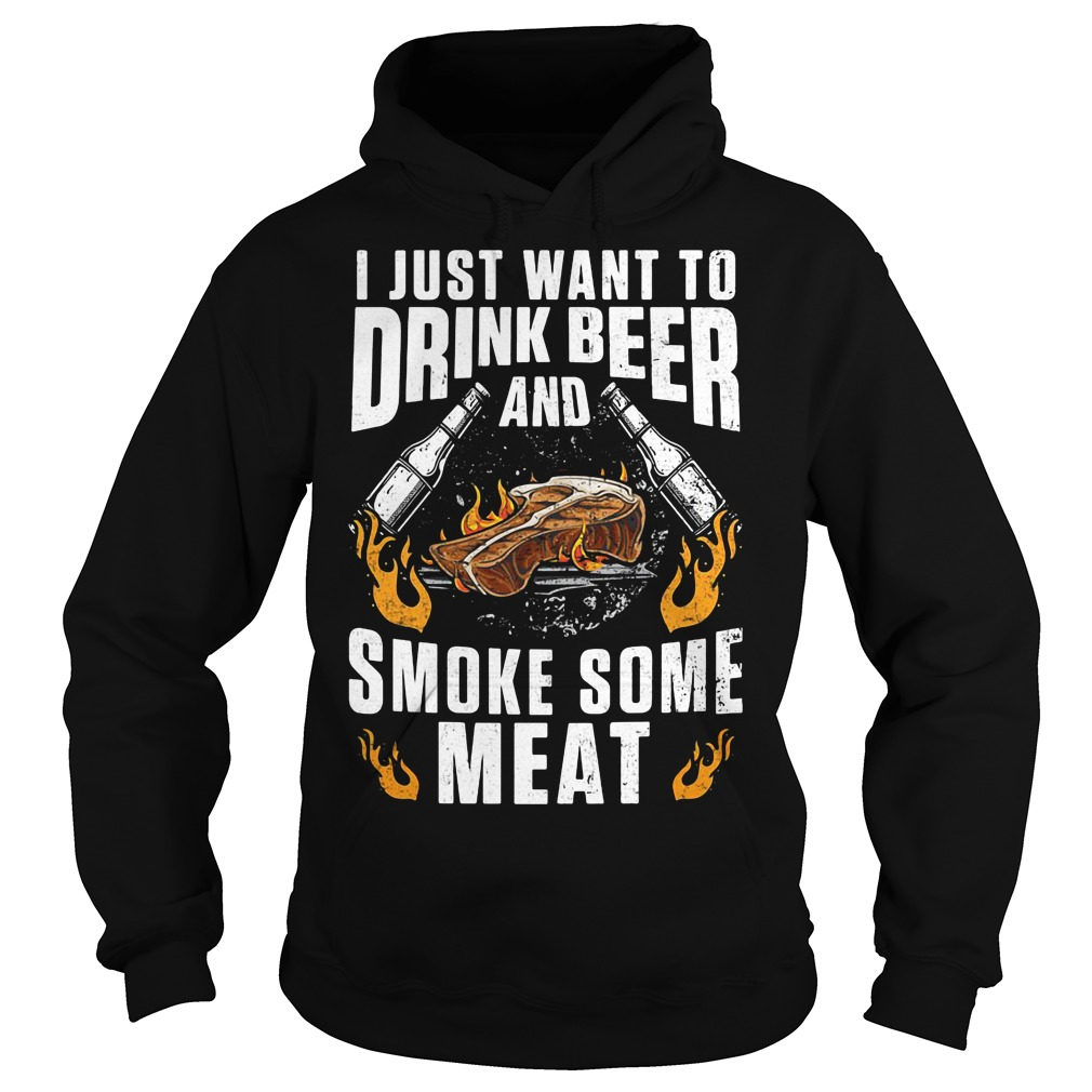 I just want to drink beer and smoke some meat Hoodie