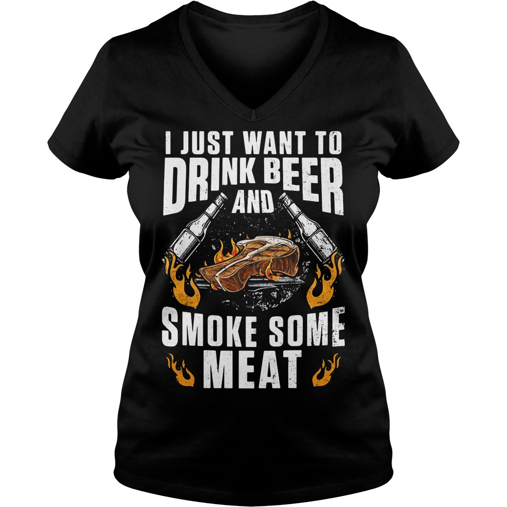 I just want to drink beer and smoke some meat V-neck T-shirt