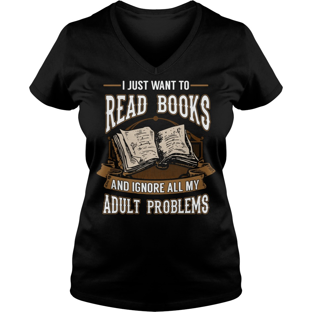 I just want to read books and ignore all my adult problems V-neck T-shirt