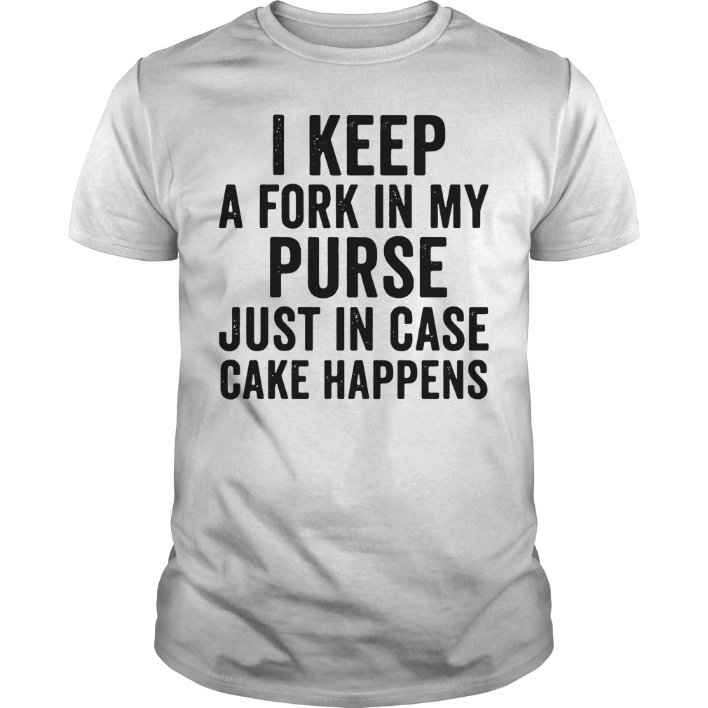 I keep a fork in my purse just in case cake happens Guys Shirt