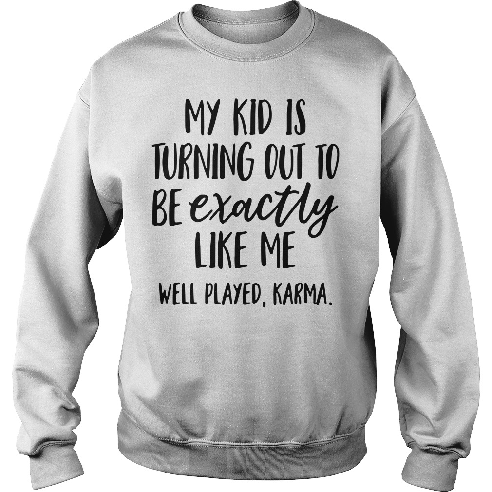 My kid is turning out to be exactly like me well played Karma Sweater