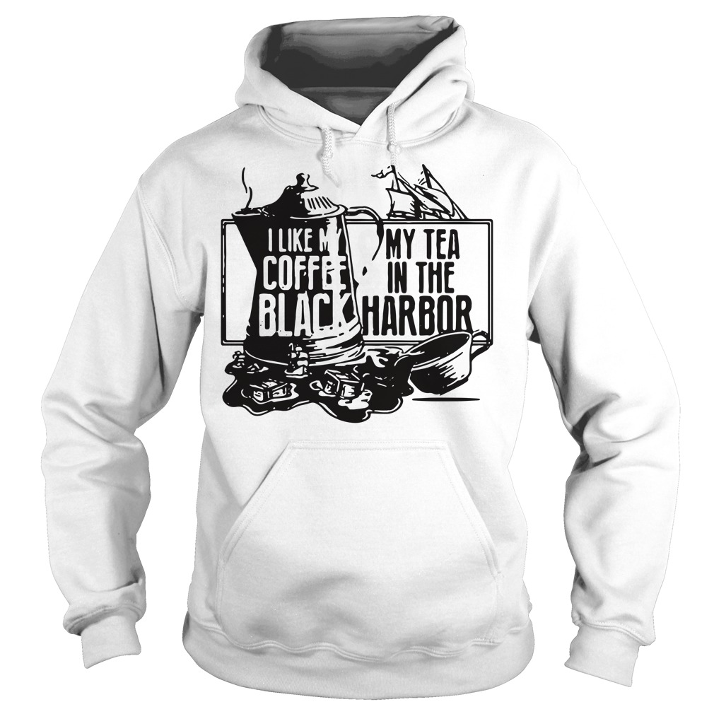 I like my coffee black and my tea in the harbor Hoodie