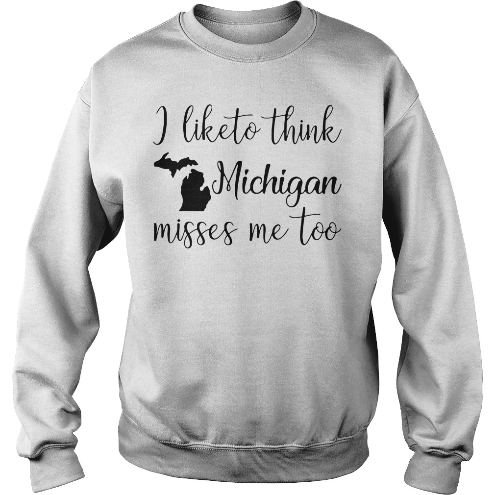 I like to think Michigan misses me too Sweater
