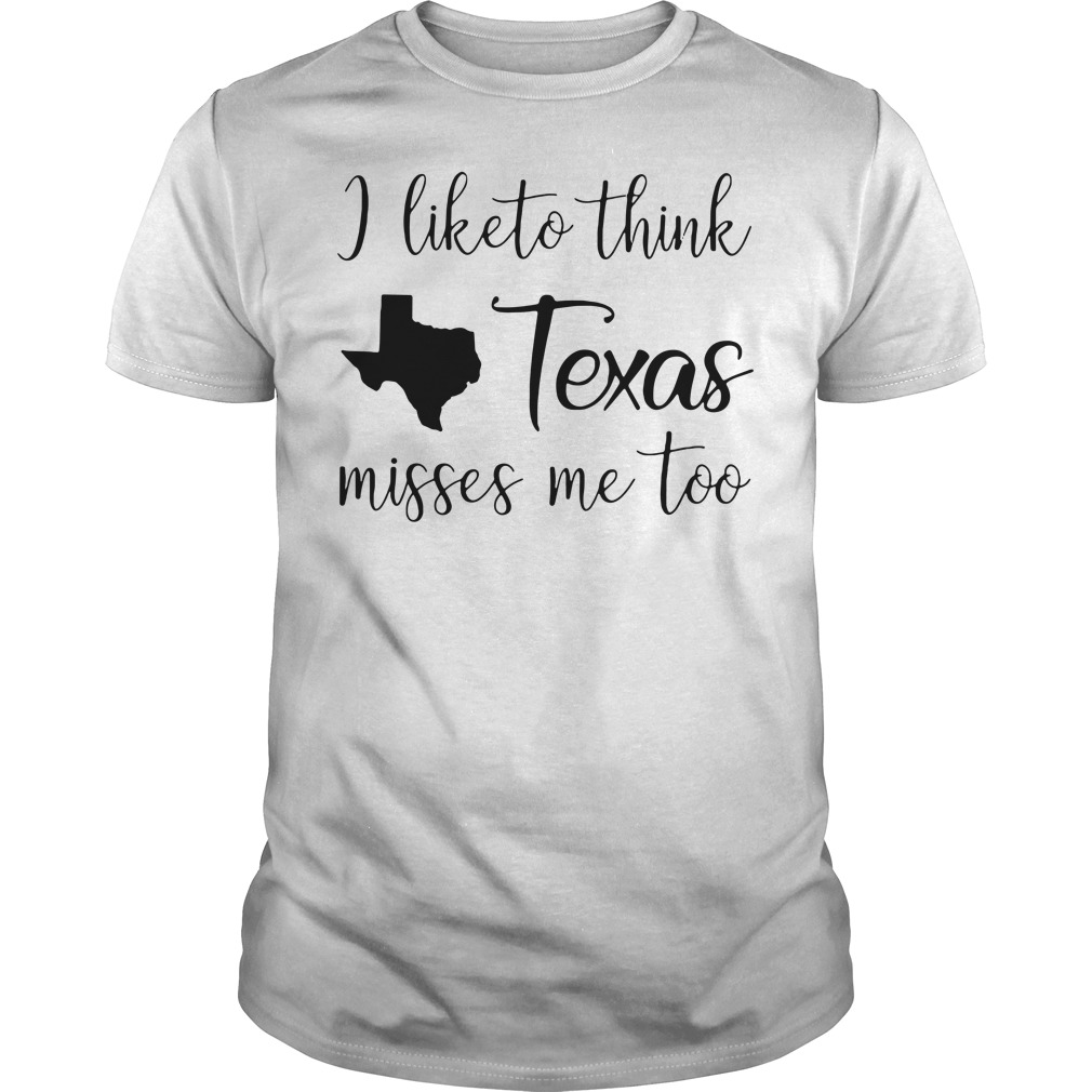 I like to think Texas misses me too Guys Shirt