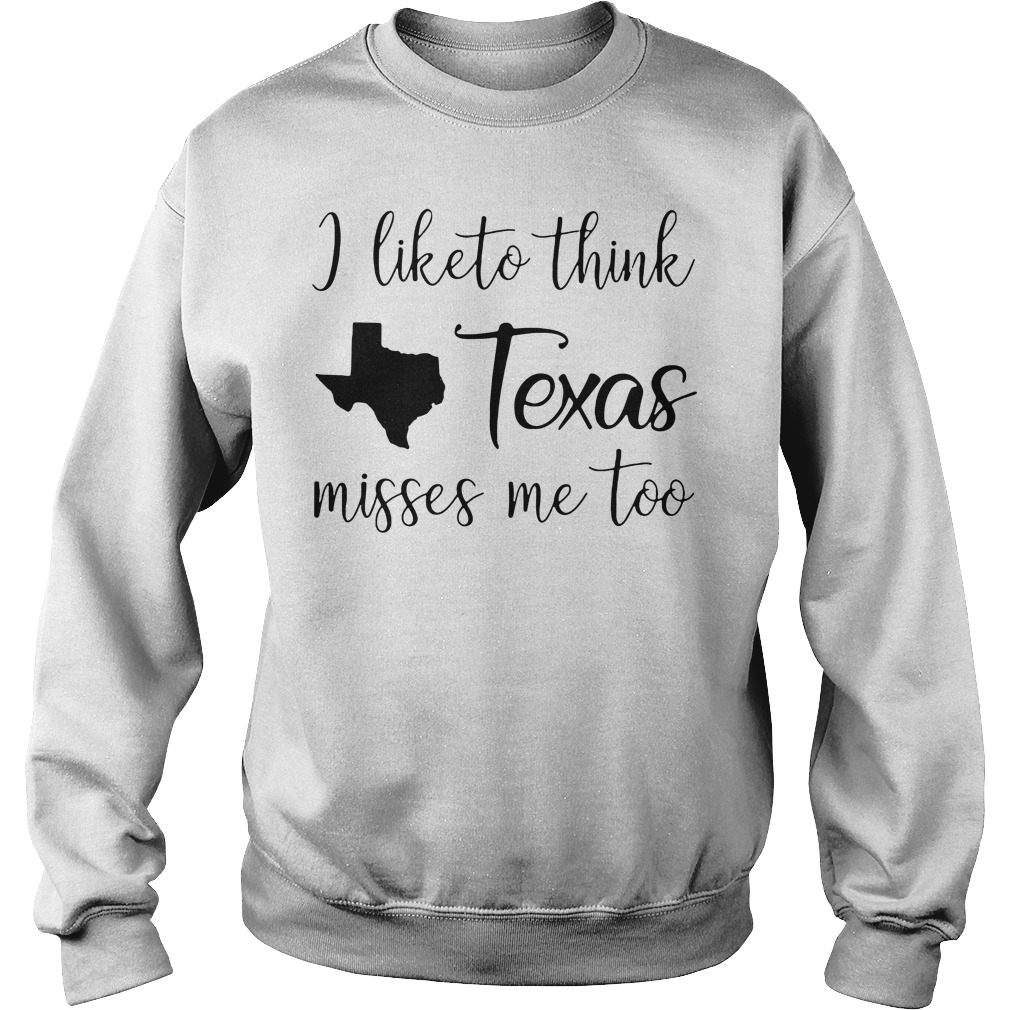 I like to think Texas misses me too Sweater