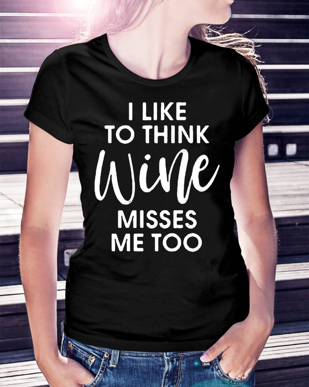 I like to think wine misses me too shirt
