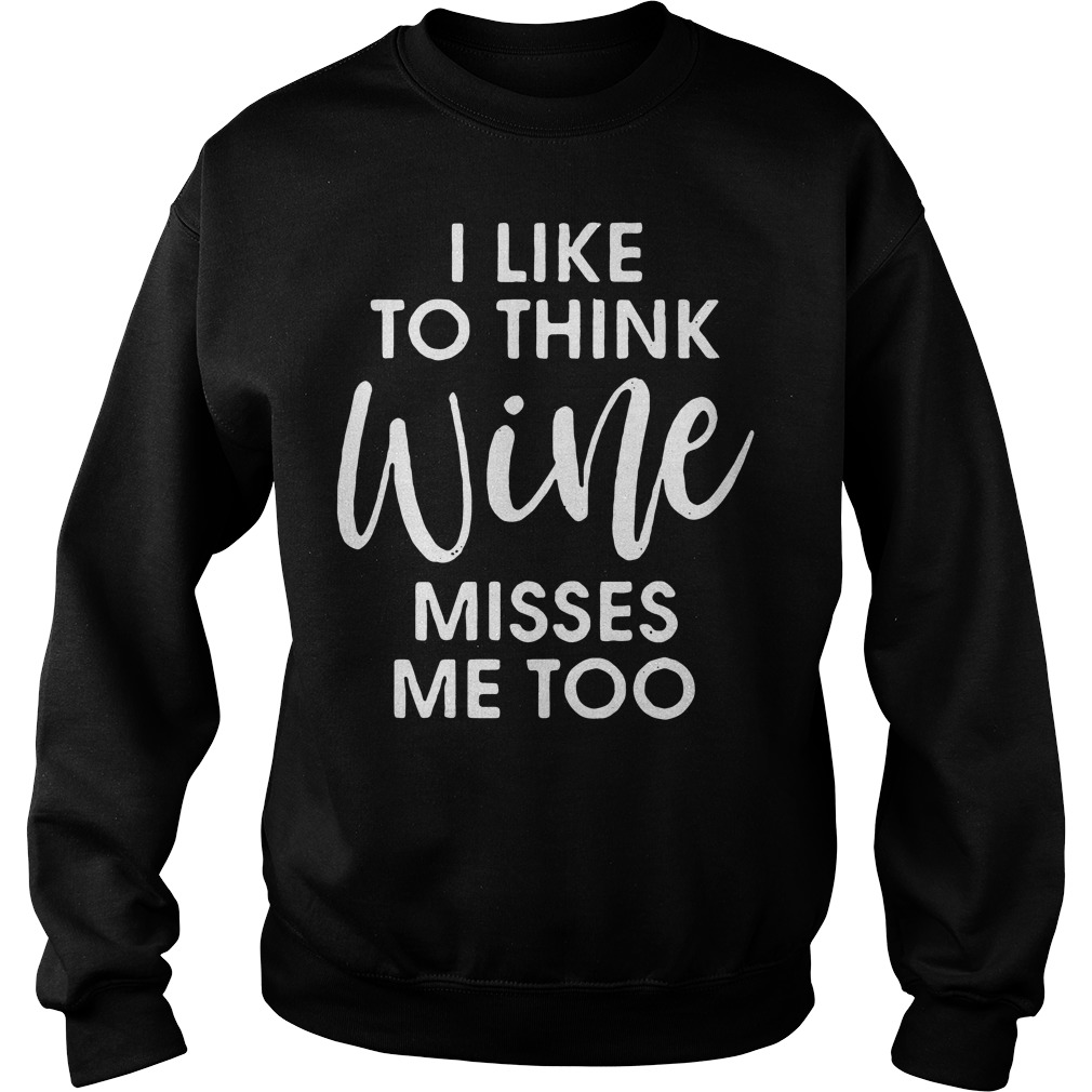 I like to think wine misses me too Sweater