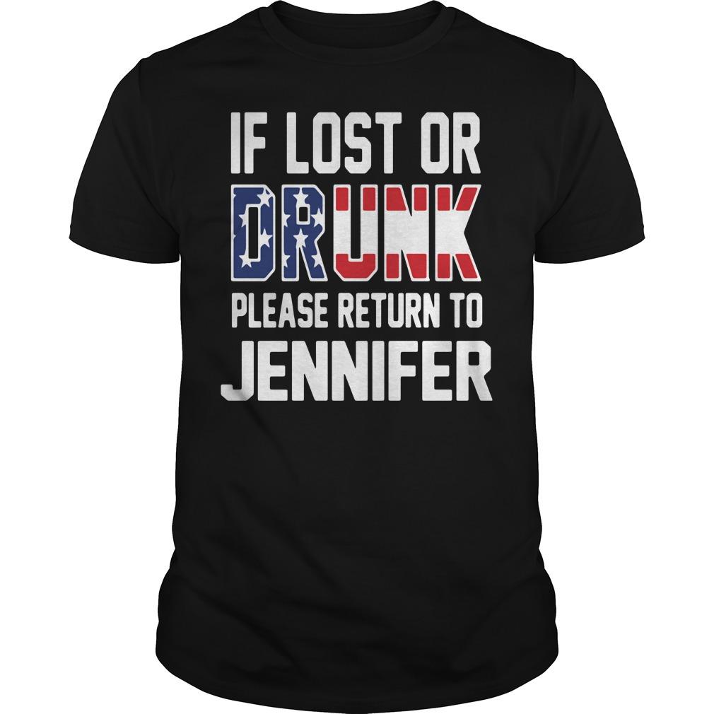 If lost or drunk please return to Jennifer Guys Shirt