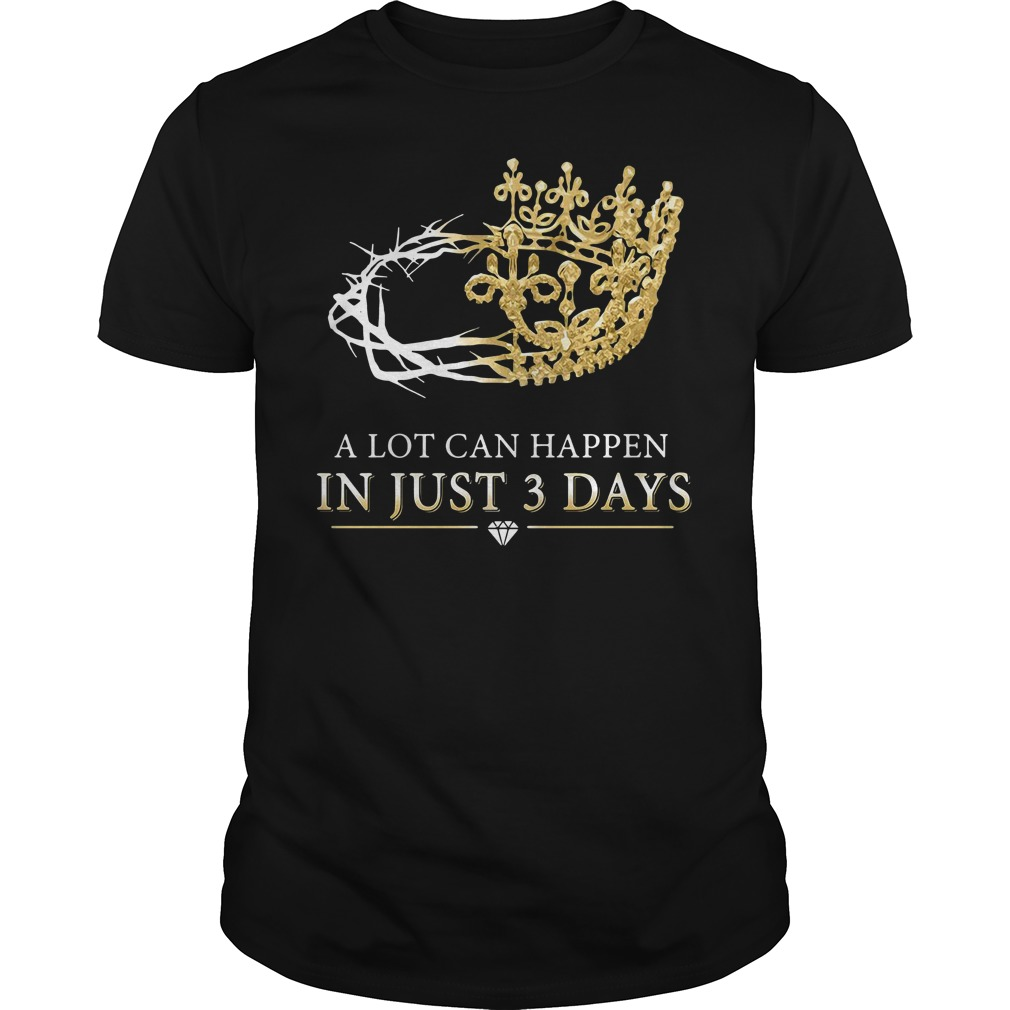 A lot can happen in just 3 days Guys Shirt