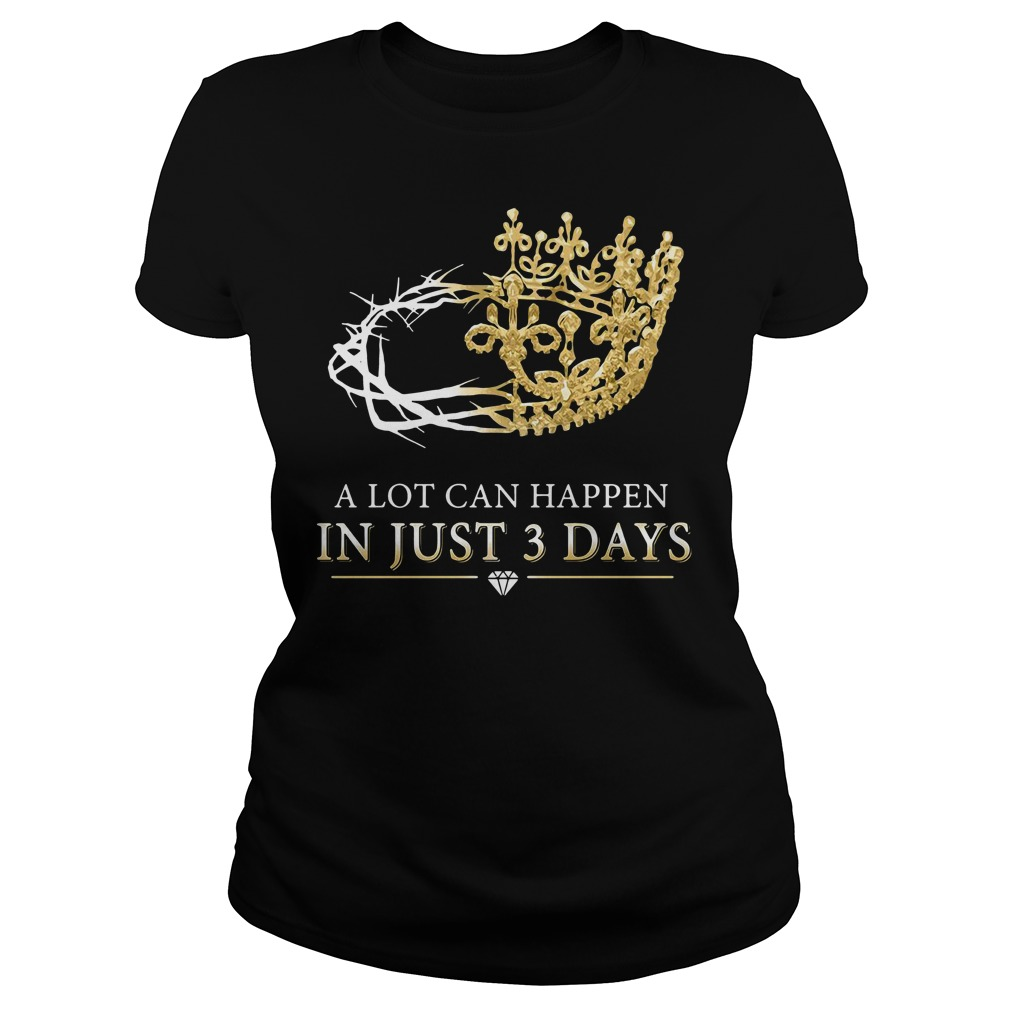 A lot can happen in just 3 days Ladies Tee
