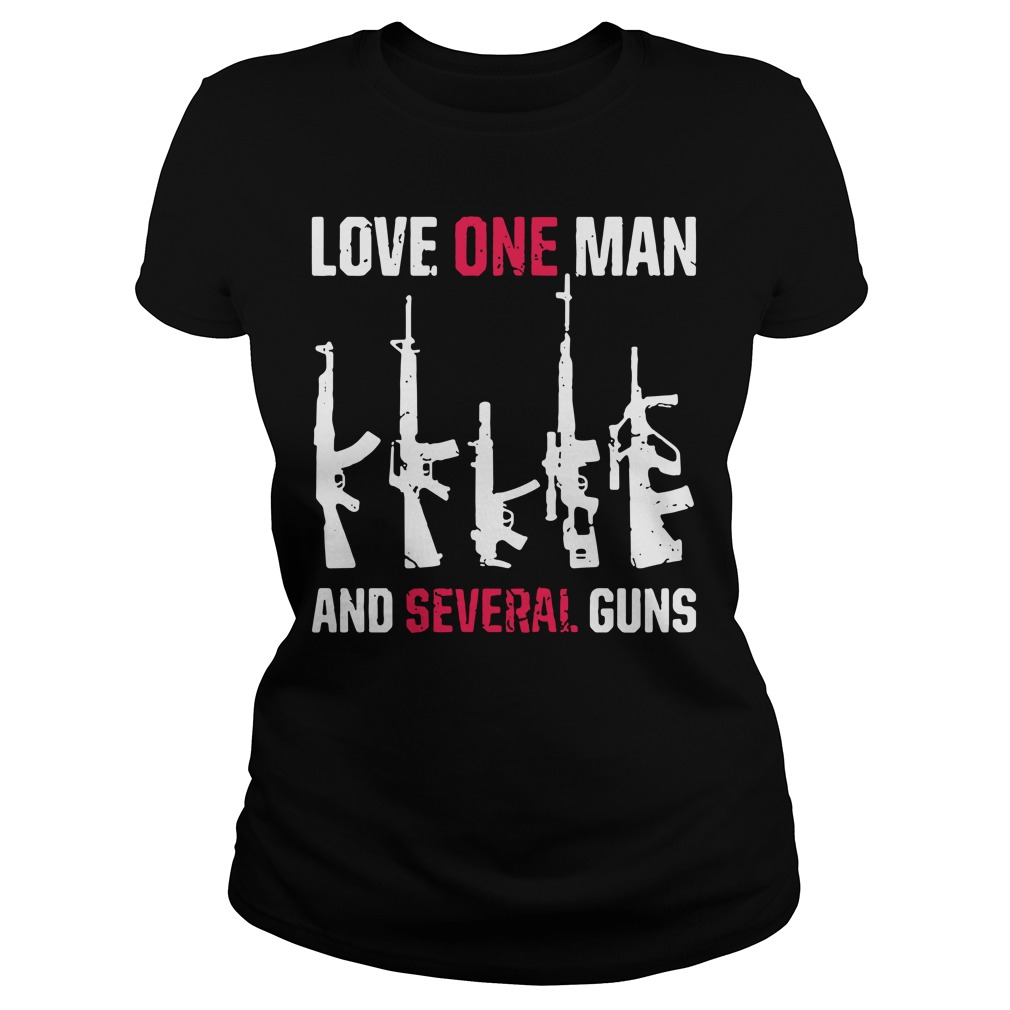 Love one man and several guns Ladies Tee
