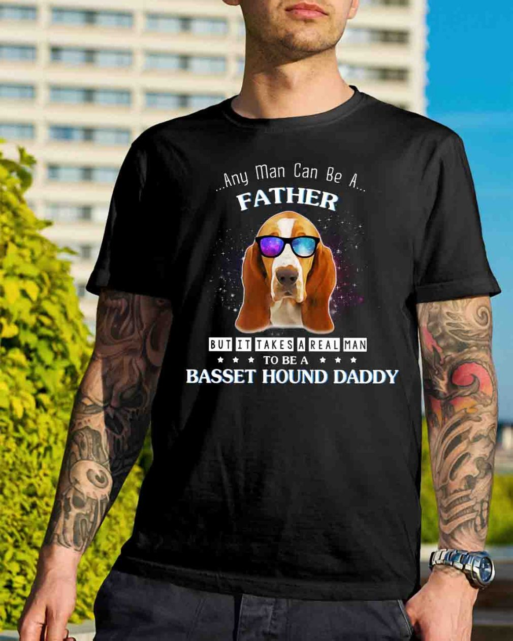 Any man can be a father but it takes a real man to be a basset hound shirt