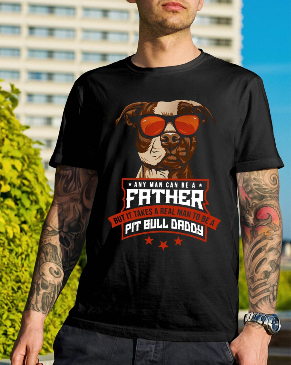 Any man can be a father but it takes a real man to be a Pit bull daddy shirt