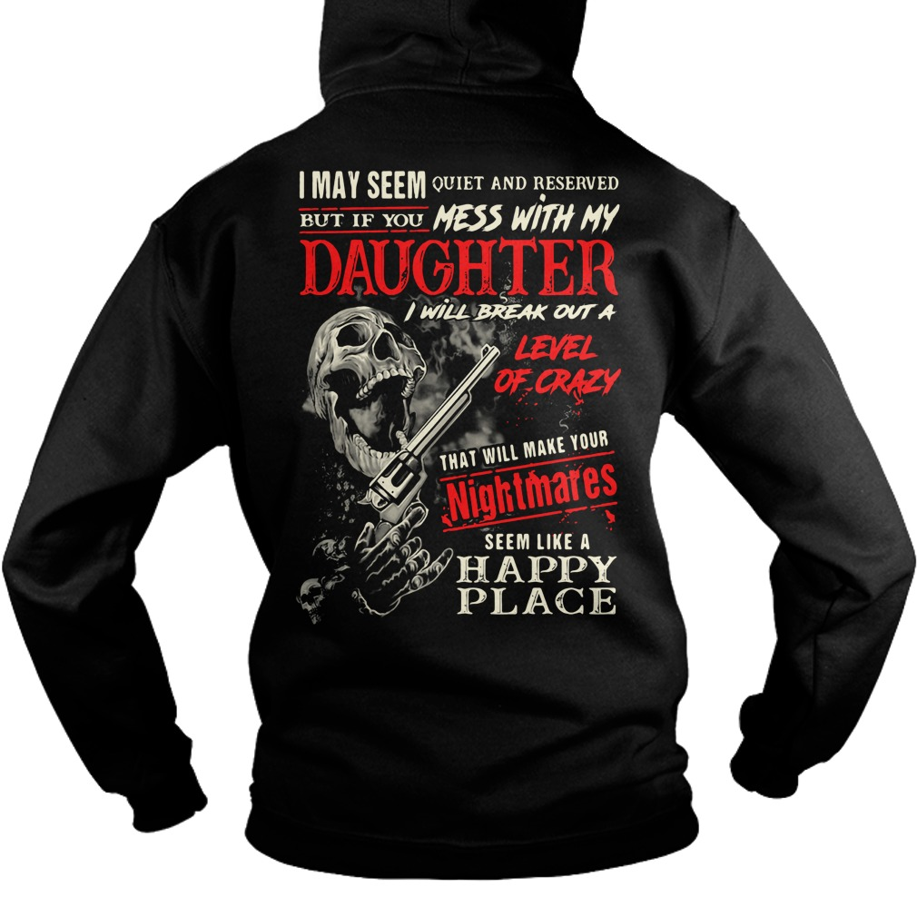 I may seem quiet and reserved but if you mess with my daughter Hoodie
