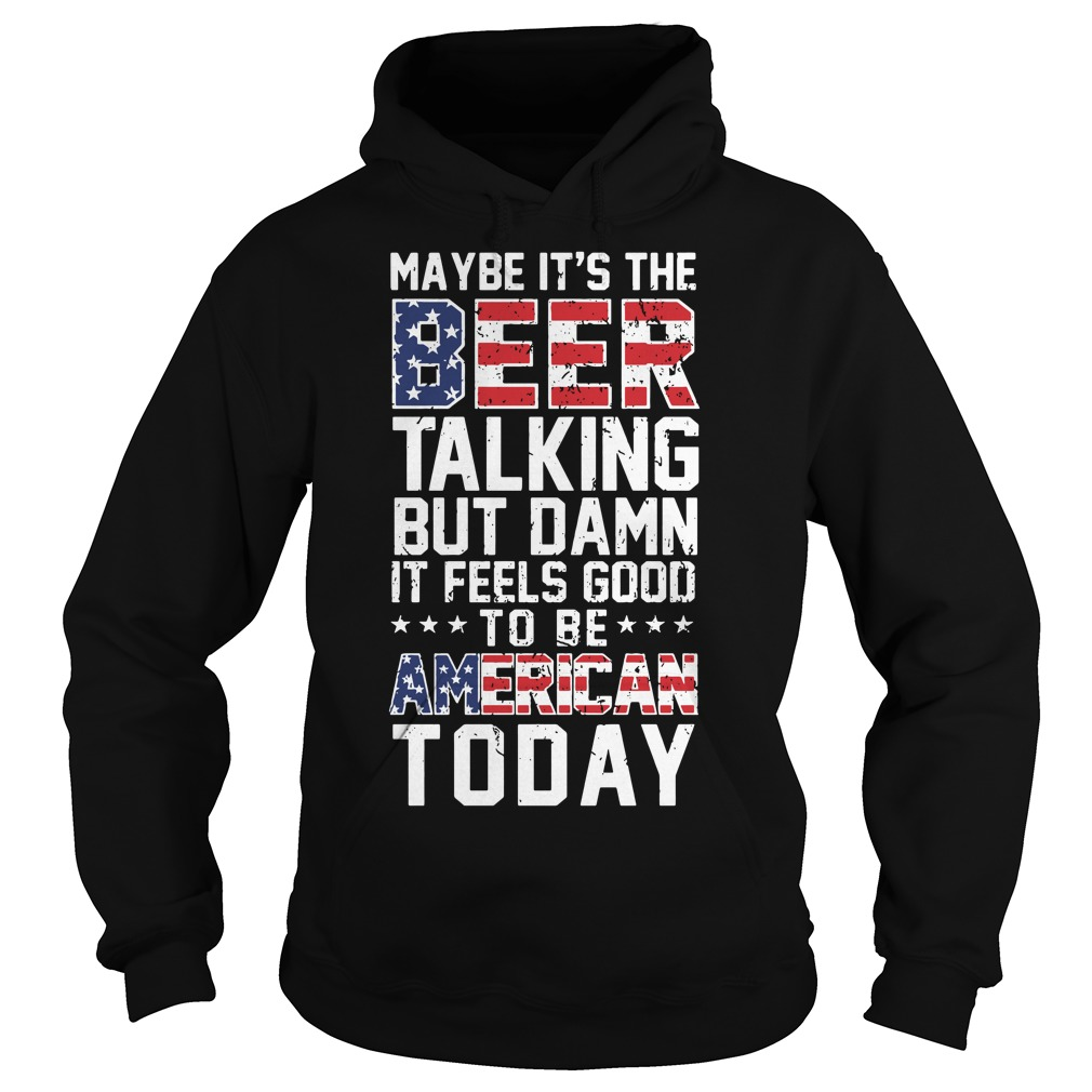 Maybe it's the beer talking but damn it feels good to be American Hoodie