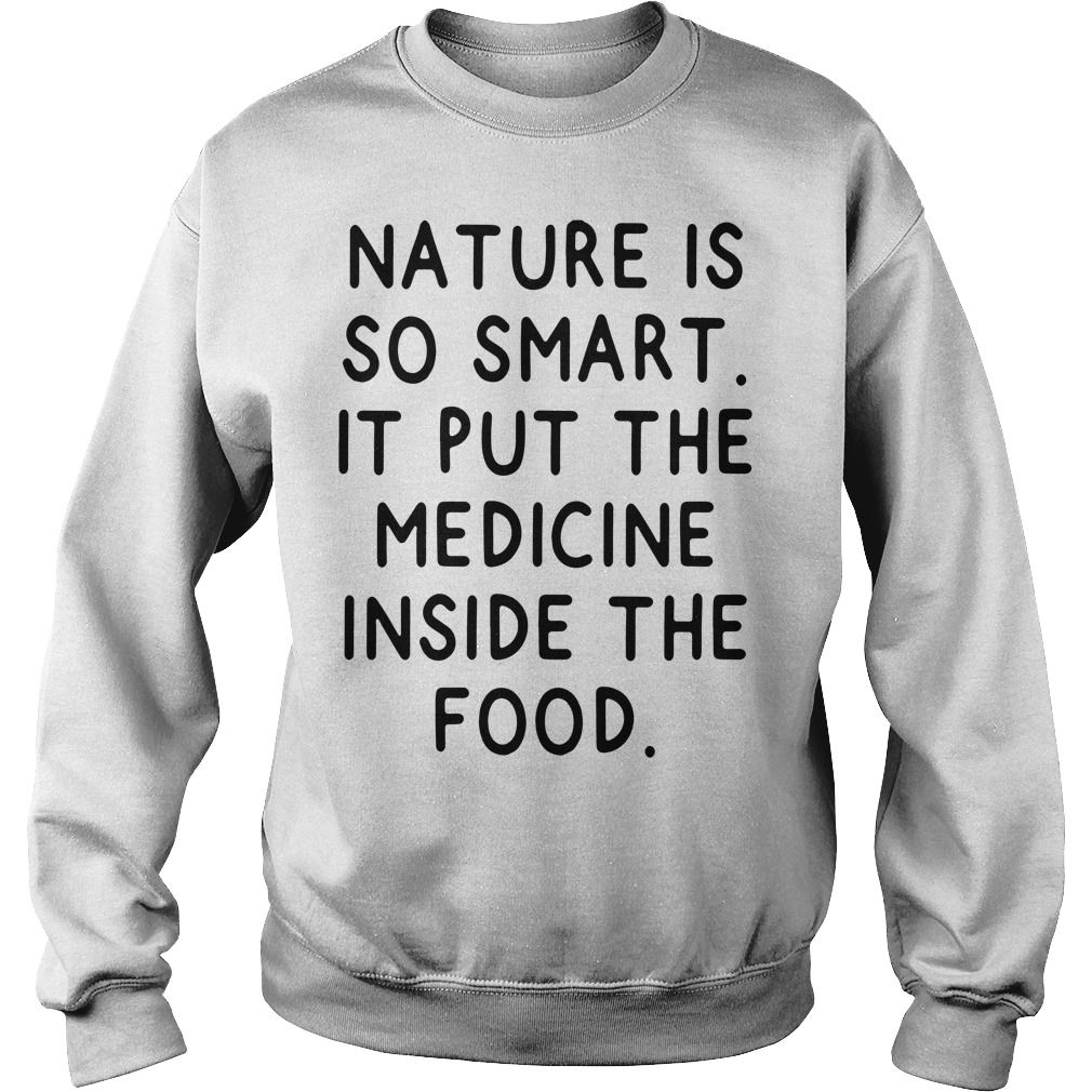Nature is so smart it put the medicine inside the food Sweater