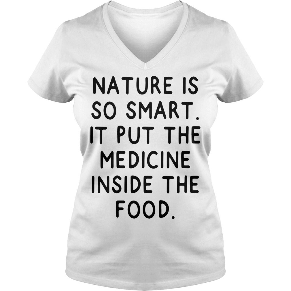 Nature is so smart it put the medicine inside the food V-neck T-shirt