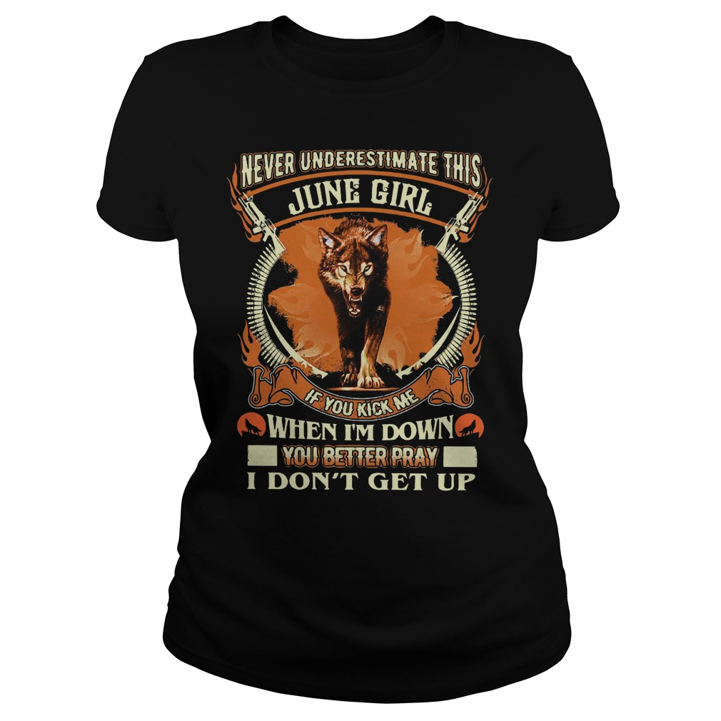Never underestimate this June girl if you kick me Ladies Tee