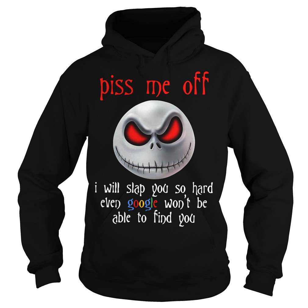 Nightmare piss me of I will slap you so hard even google won't be able Hoodie