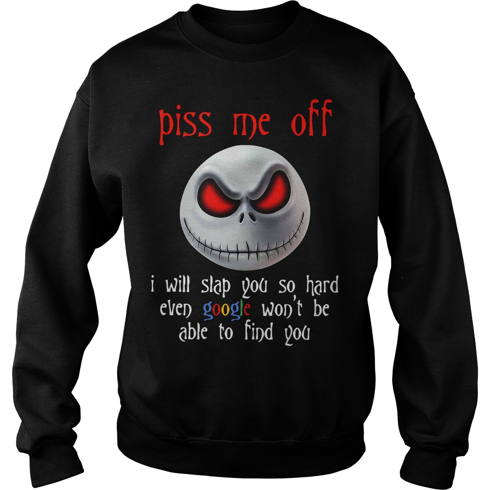 Nightmare piss me of I will slap you so hard even google won't be able Sweater