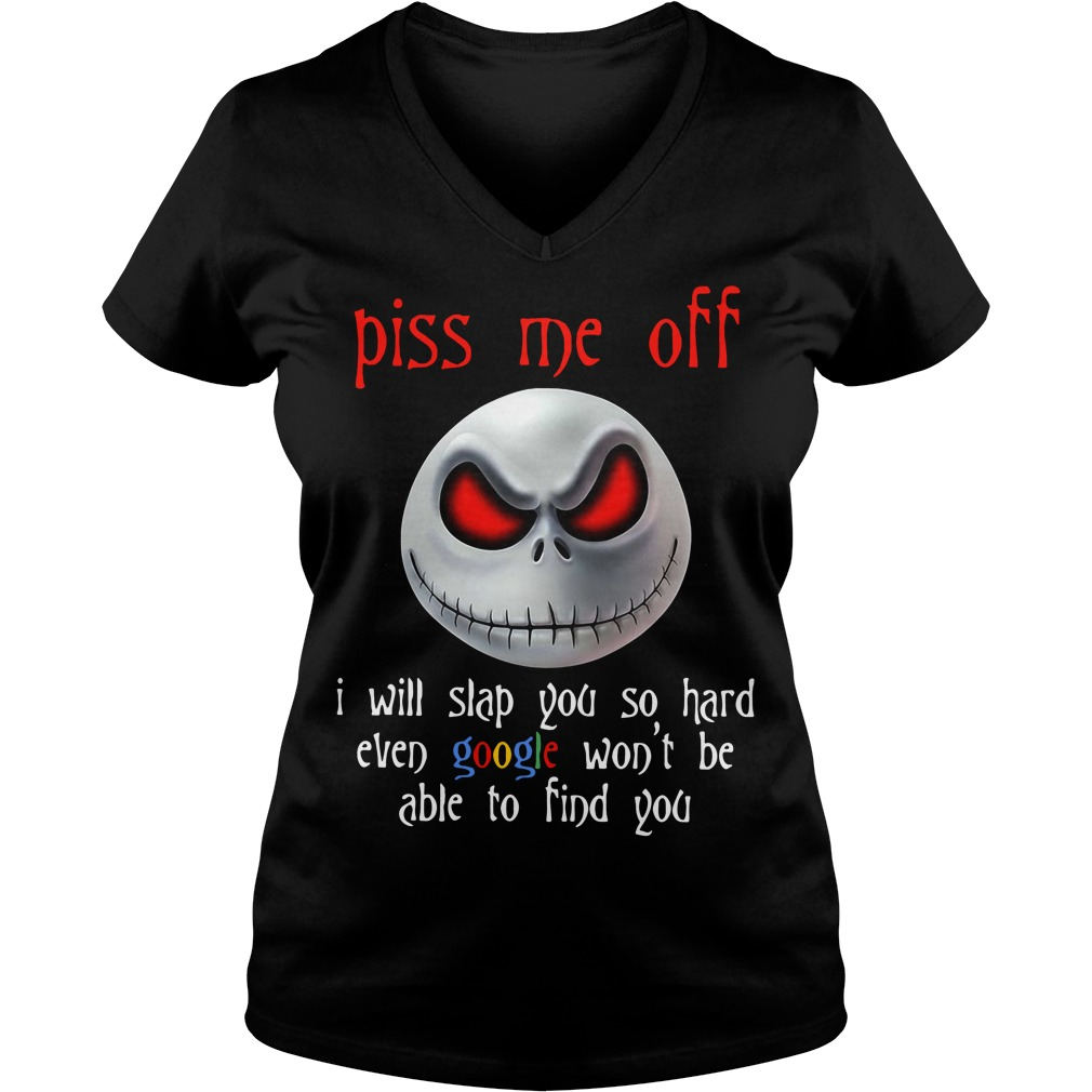 Nightmare piss me of I will slap you so hard even google won't be able V-neck T-shirt