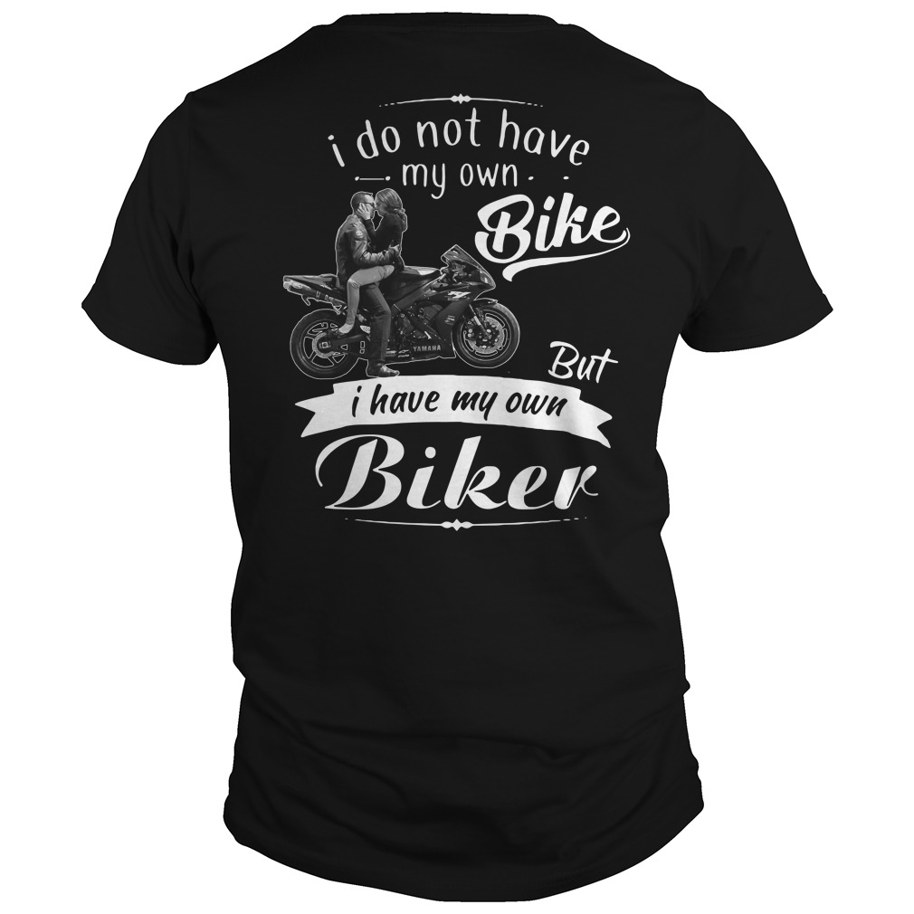 I do not have my own bike but I have my own biker Guys Shirt