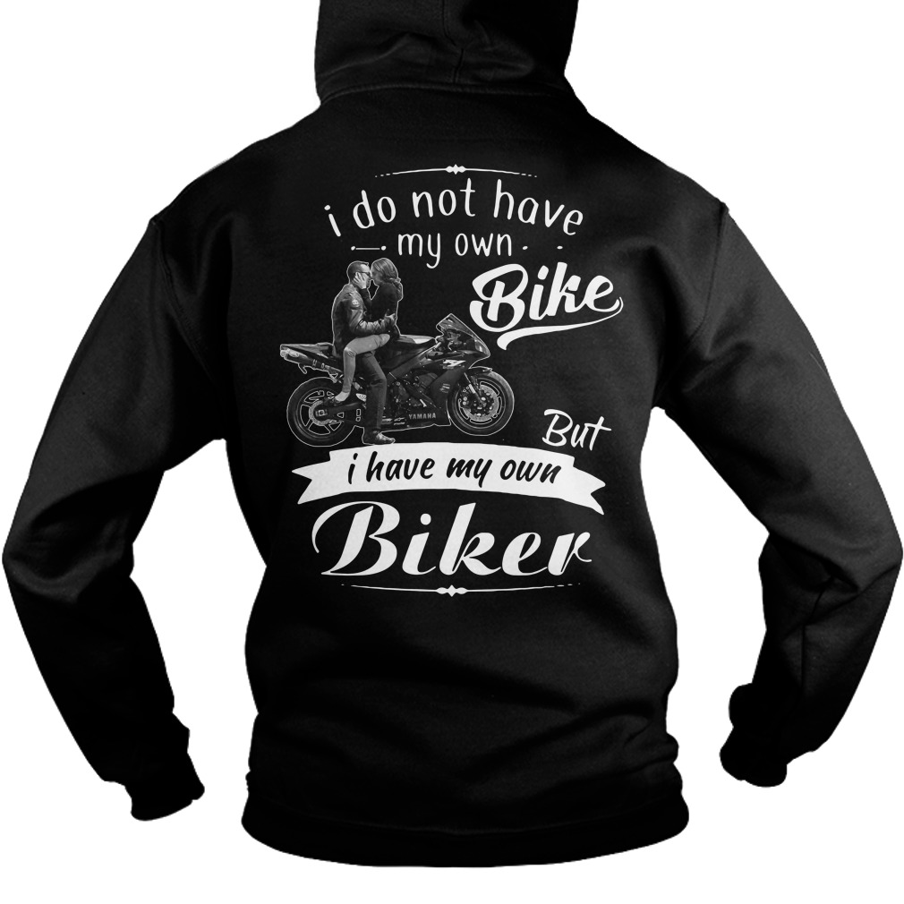 I do not have my own bike but I have my own biker Hoodie