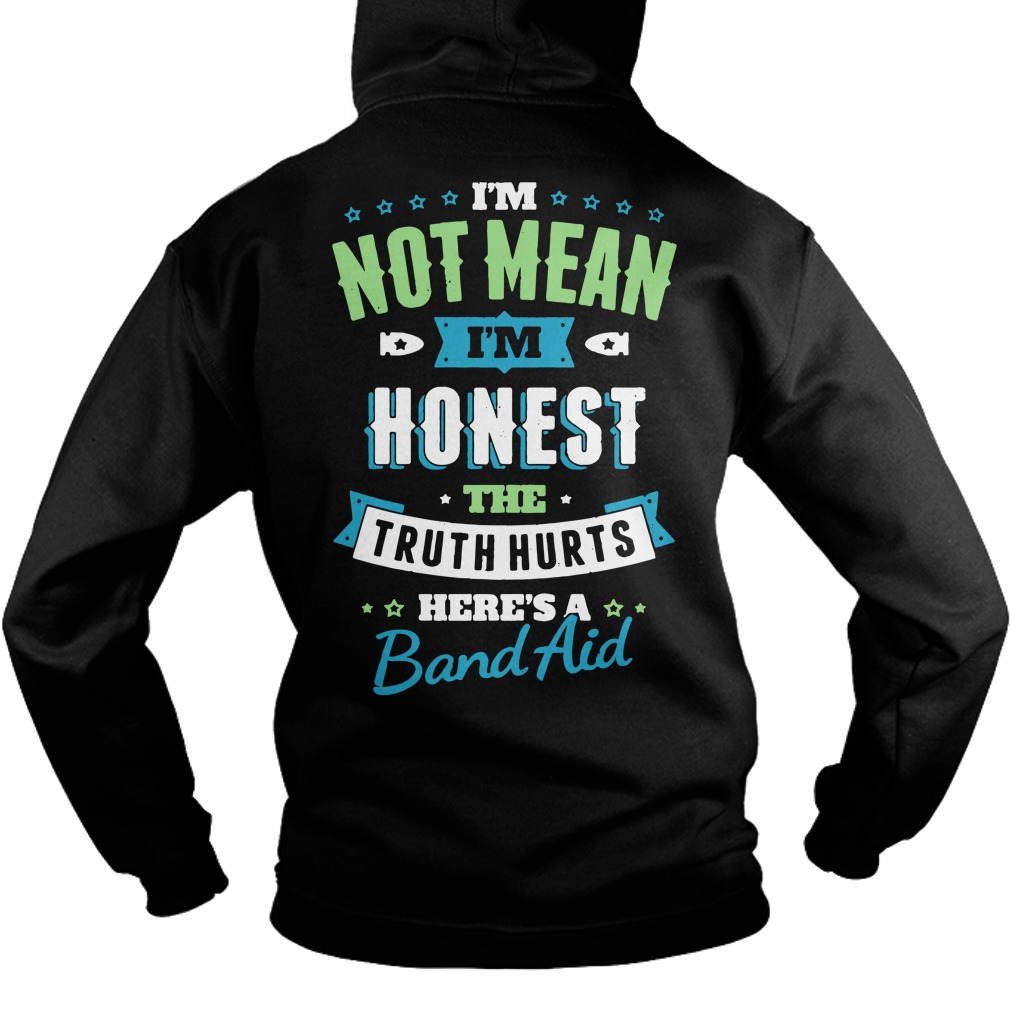 I not mean I'm honest the truth hurts here's a band aid Hoodie