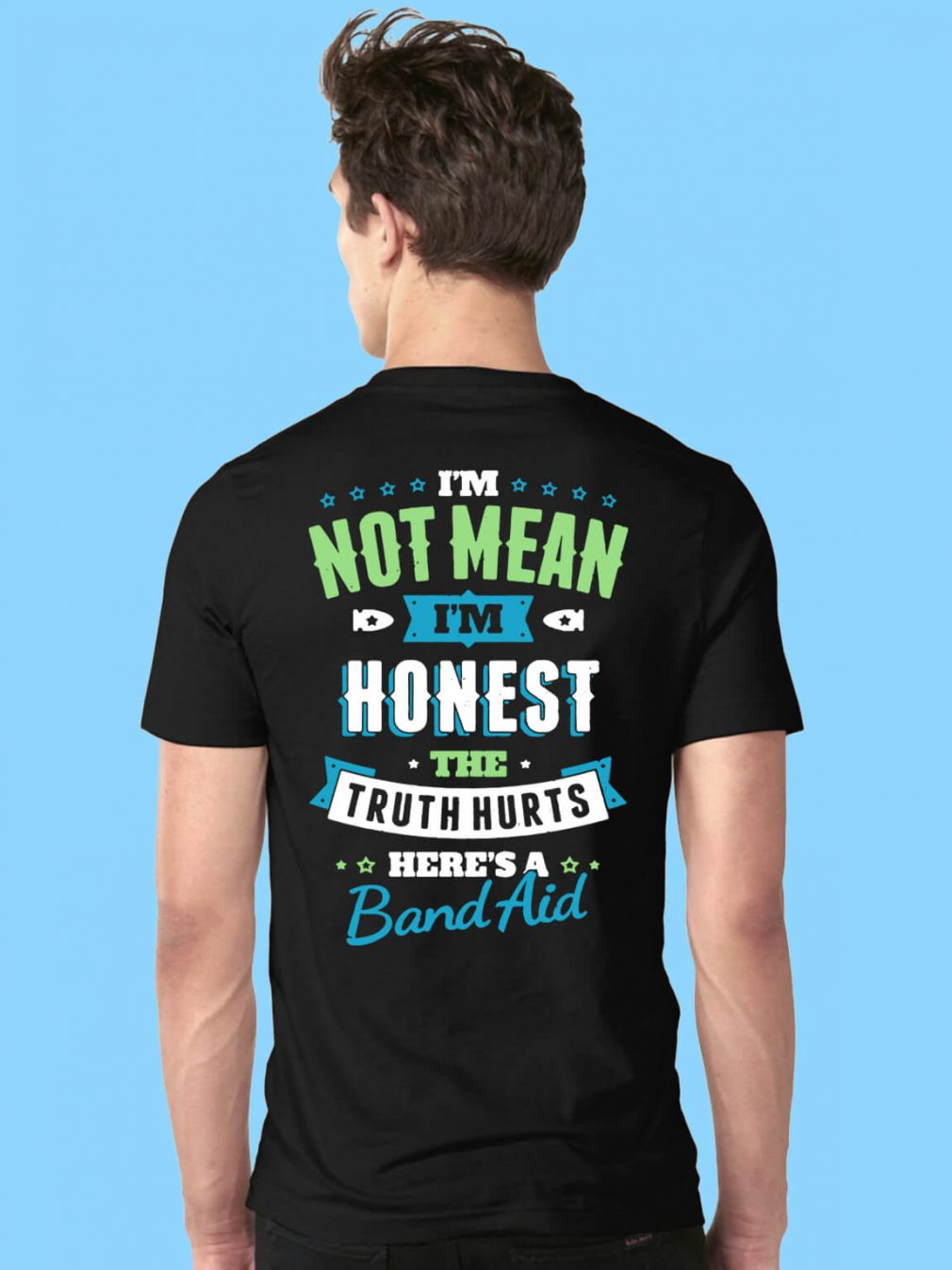 I not mean I'm honest the truth hurts here's a band aid shirt