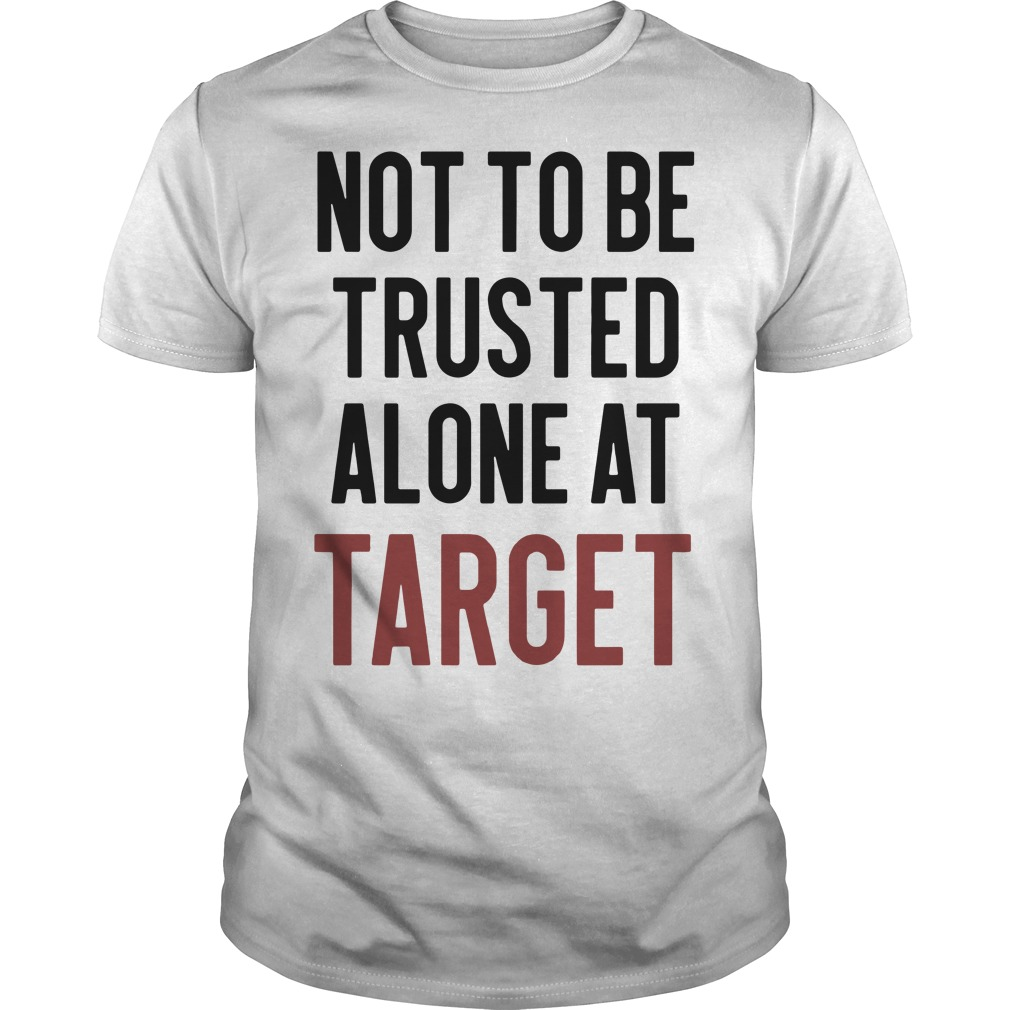 Not to be trusted alone at target Guys Shirt