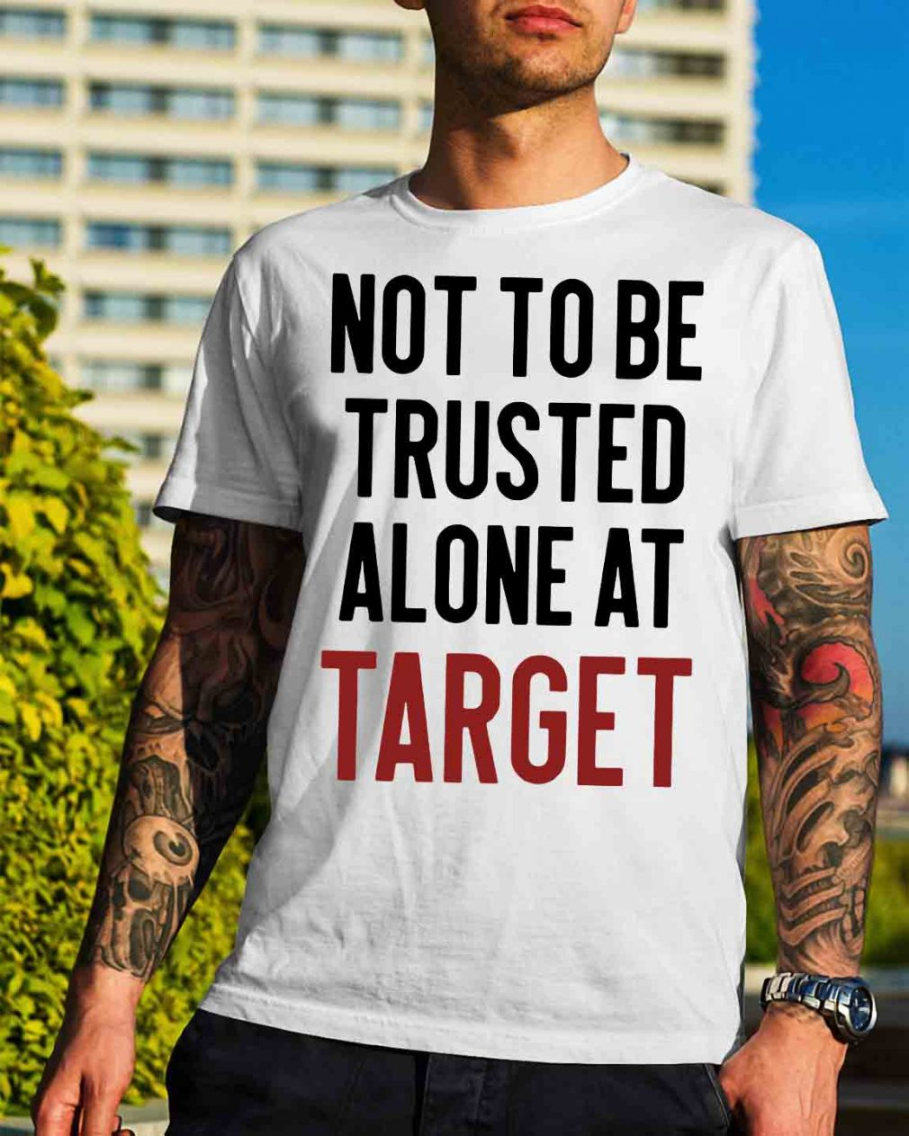 Not to be trusted alone at target shirt