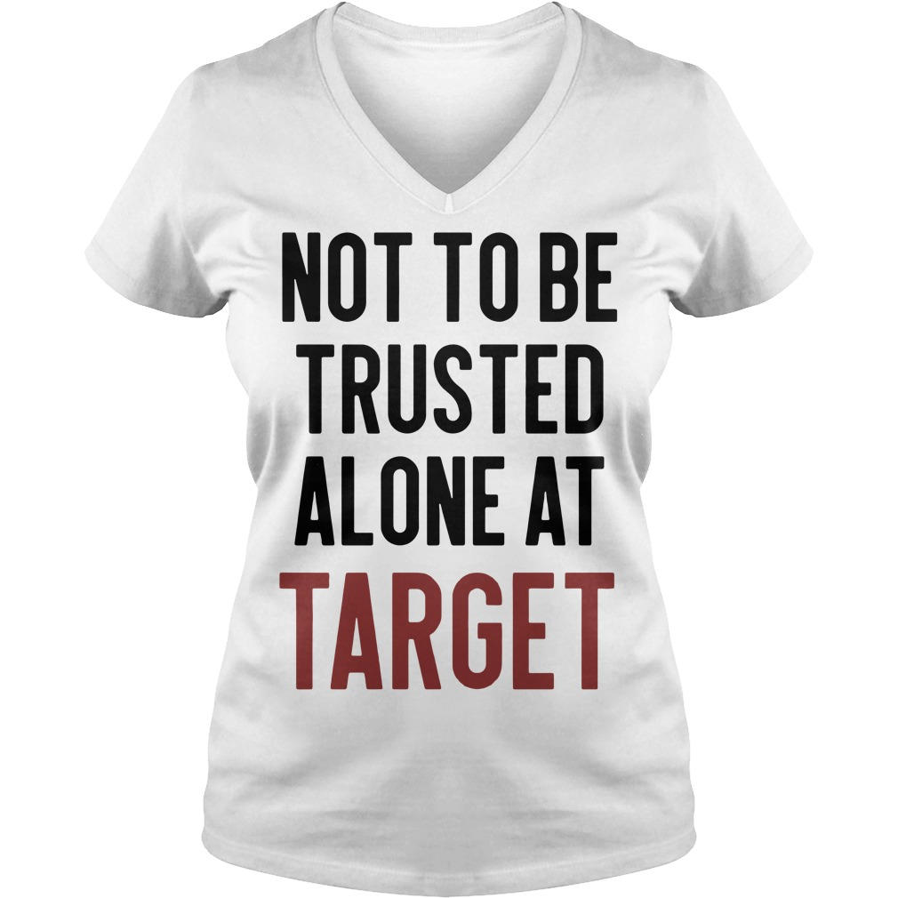 Not to be trusted alone at target V-neck T-shirt