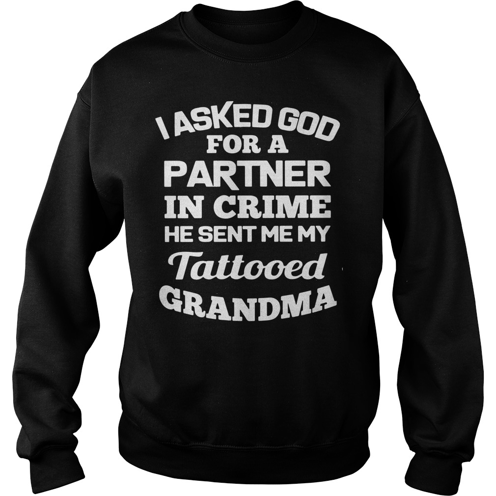 Official I asked God partner in crime he sent me my tattooed grandma Sweater