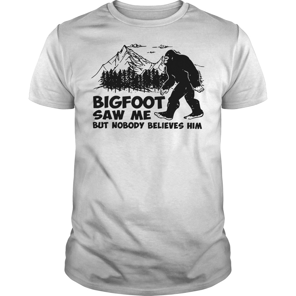 Official Bigfoot saw me but nobody believes Guys Shirt