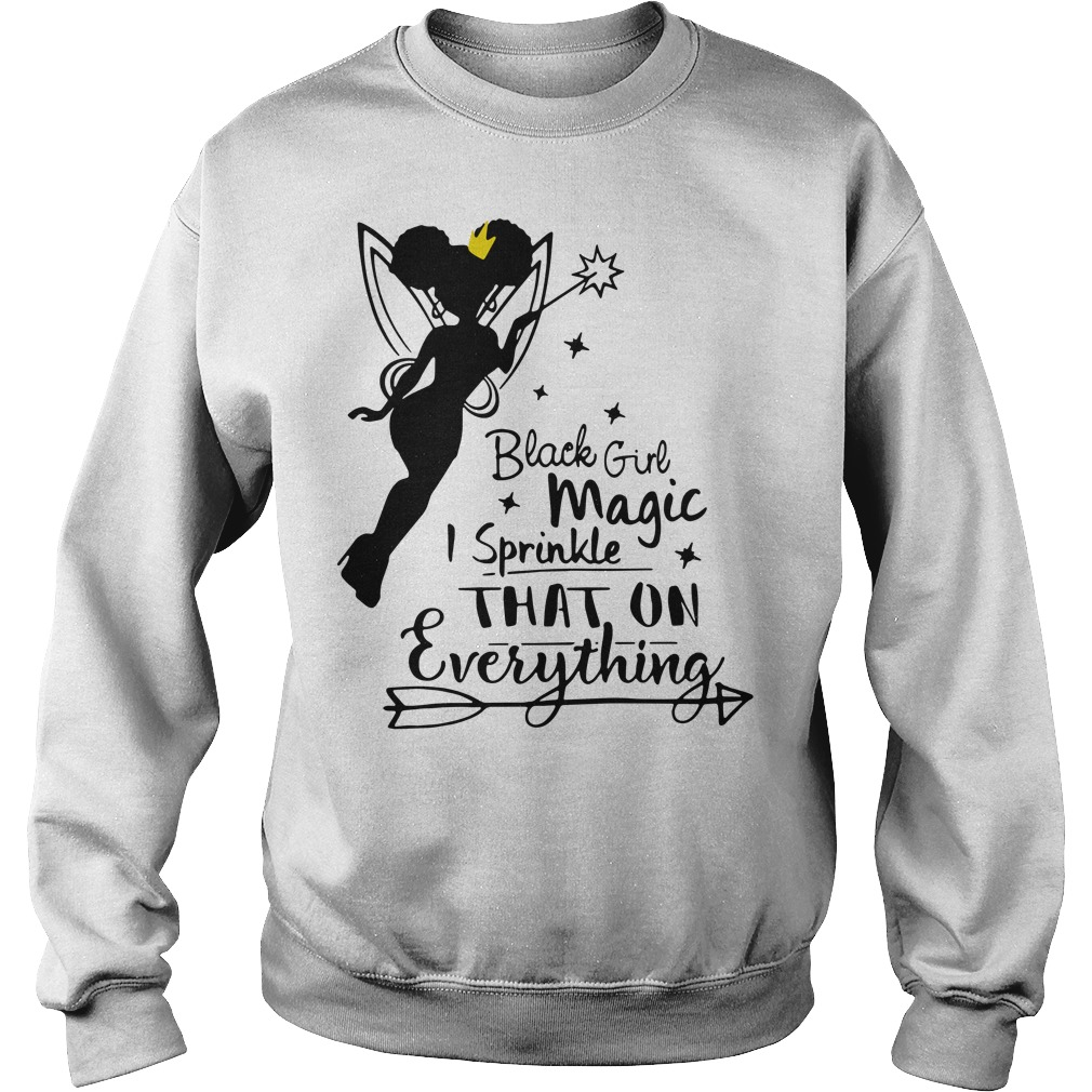 Official Black girl magic I sprinkle that on everything Sweater