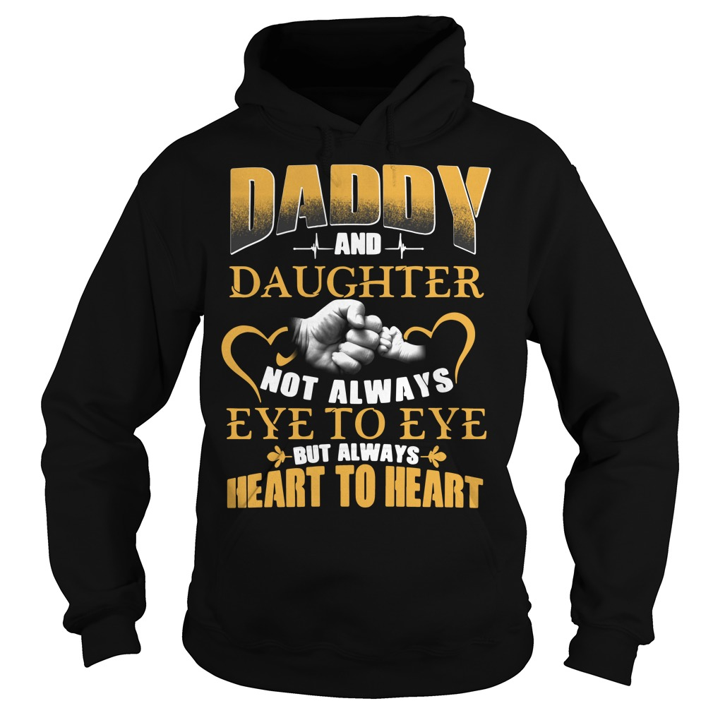 Official Daddy and daughter not always eye to eye but always heart Hoodie