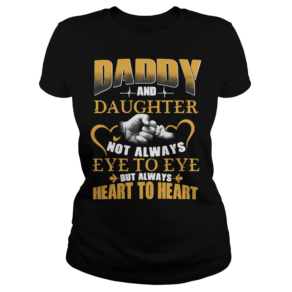 Official Daddy and daughter not always eye to eye but always heart Ladies Tee